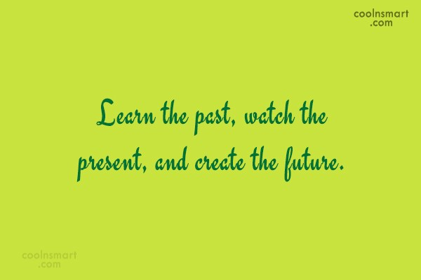 Future Quote: Learn the past, watch the present, and...