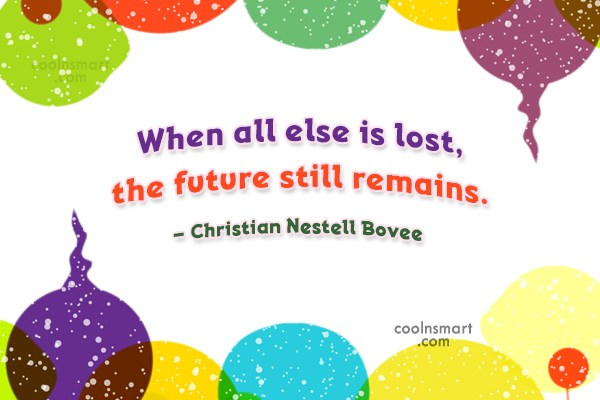 Future Quote: When all else is lost, the future...