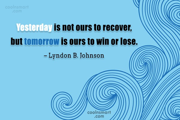 Future Quote: Yesterday is not ours to recover, but...