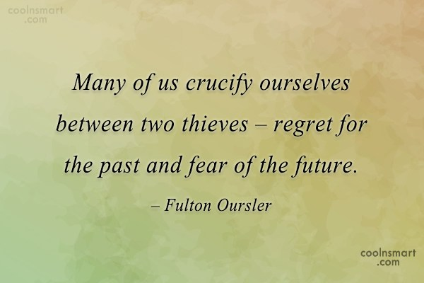 Future Quote: Many of us crucify ourselves between two...