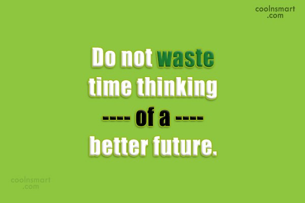 Future Quote: Do not waste time thinking of a...