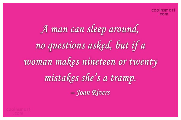 Women Quote: A man can sleep around, no questions...
