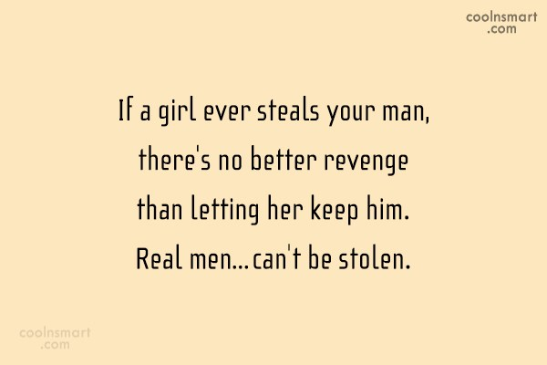 Men Quote: If a girl ever steals your man,...