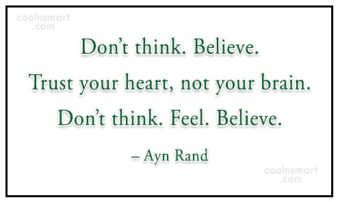 Quote: Don't think. Believe. Trust your heart, not...