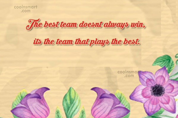 Victory Quote: The best team doesnt always win, its...