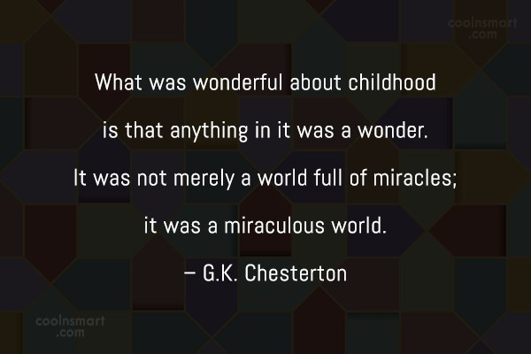 Childhood Quote: What was wonderful about childhood is that...