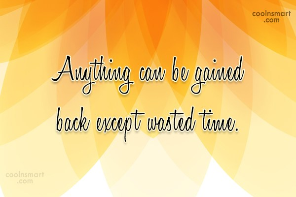 Victory Quote: Anything can be gained back except wasted...