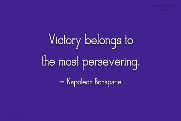 Perseverance Quote: Victory belongs to the most persevering. –...