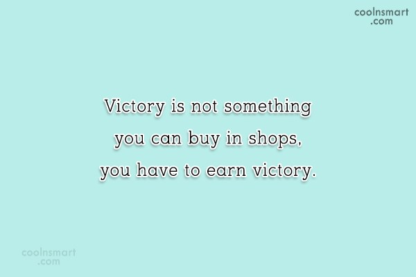 Victory Quote: Victory is not something you can buy...