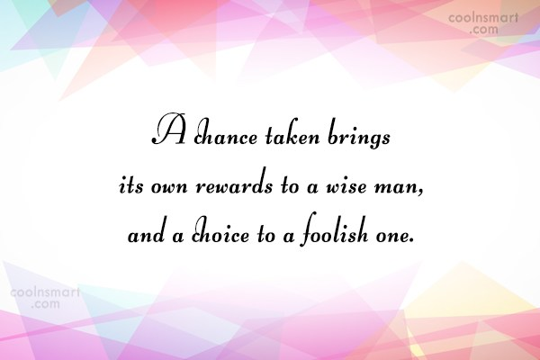 Victory Quote: A chance taken brings its own rewards...