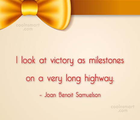 Victory Quote: I look at victory as milestones on...