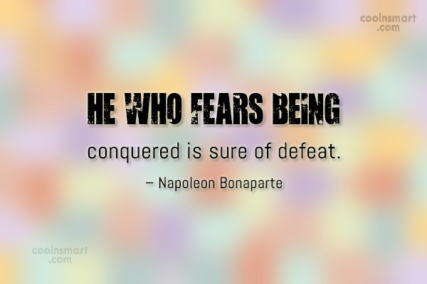 Victory Quote: He who fears being conquered is sure...