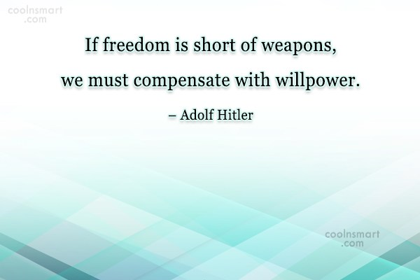 Quote: If freedom is short of weapons, we...