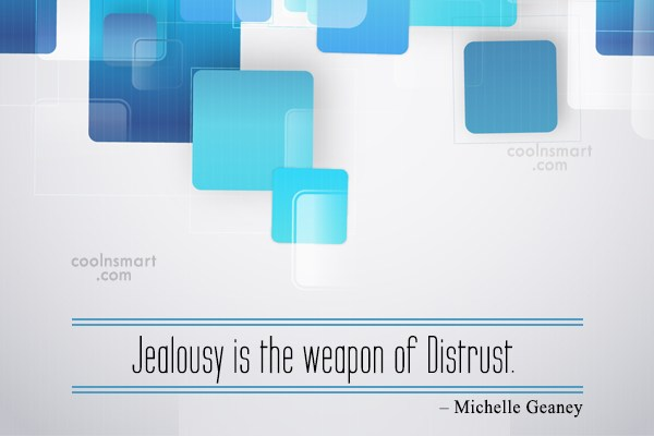 Weapons Quote: Jealousy is the weapon of Distrust. –...