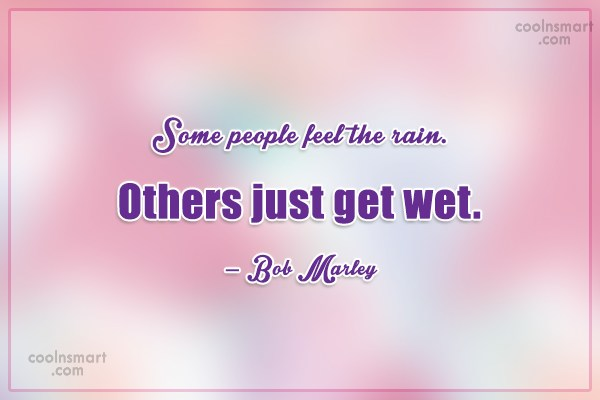 Rain Quote: Some people feel the rain. Others just...