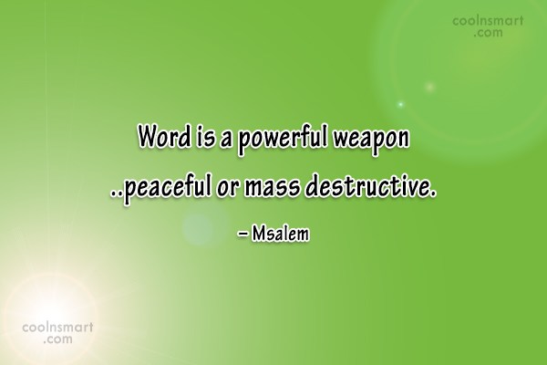 Peace Quote: Word is a powerful weapon ..peaceful or...