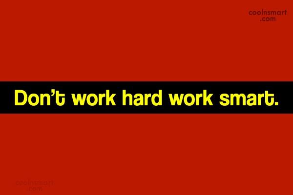 Work Quote: Don't work hard work smart.