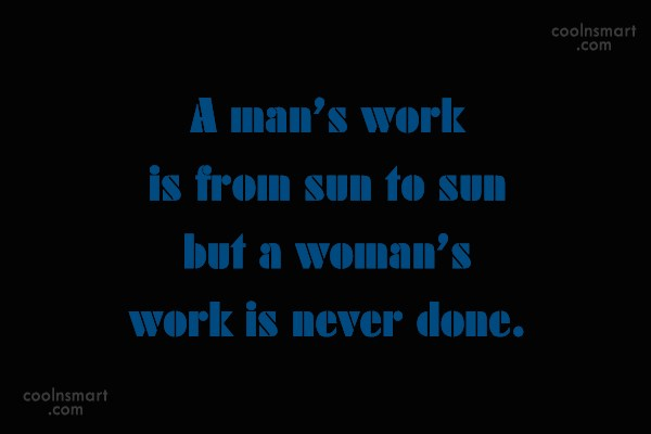 Work Quote: A man's work is from sun to...
