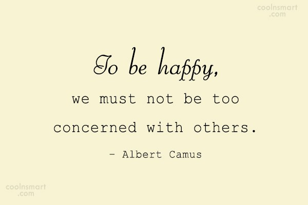 Quote: To be happy, we must not be...