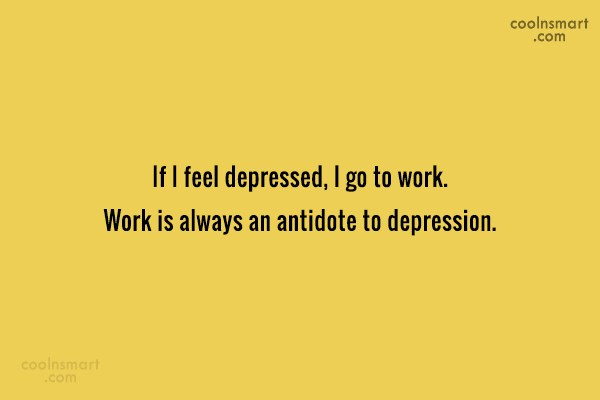 Work Quote: If I feel depressed, I go to...