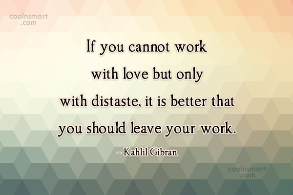 Quote: If you cannot work with love but...