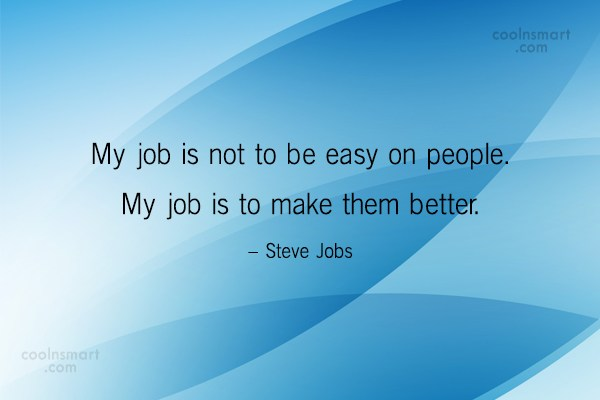 Quote: My job is not to be easy...