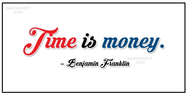 Quote: Time is money. – Benjamin Franklin