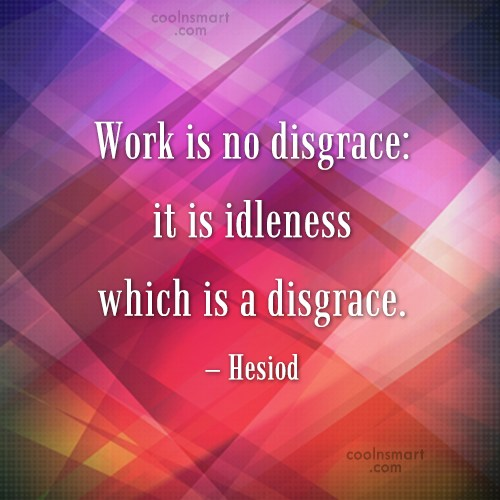 Idleness Quote: Work is no disgrace: it is idleness...