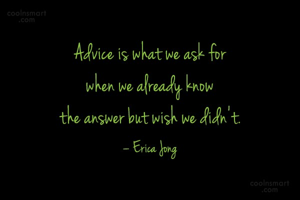 Advice Quote: Advice is what we ask for when...