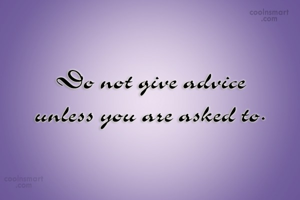 Attitude Quote: Do not give advice unless you are...