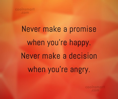 Advice Quote: Never make a promise when you're happy....