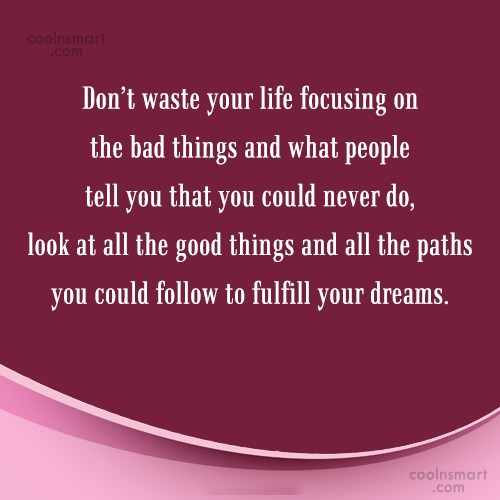 Advice Quote: Don't waste your life focusing on the...