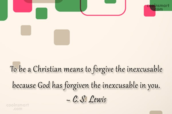 Christianity Quote: To be a Christian means to forgive...
