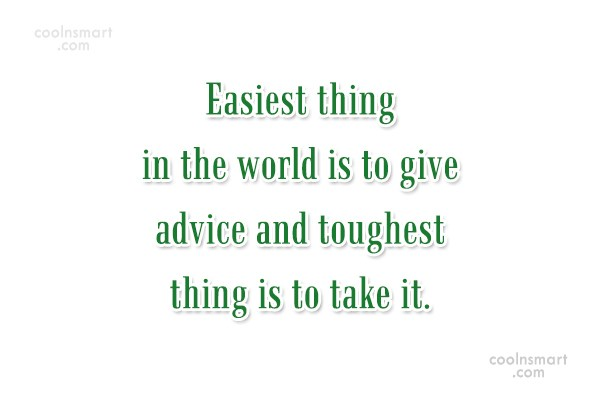 Advice Quote: Easiest thing in the world is to...