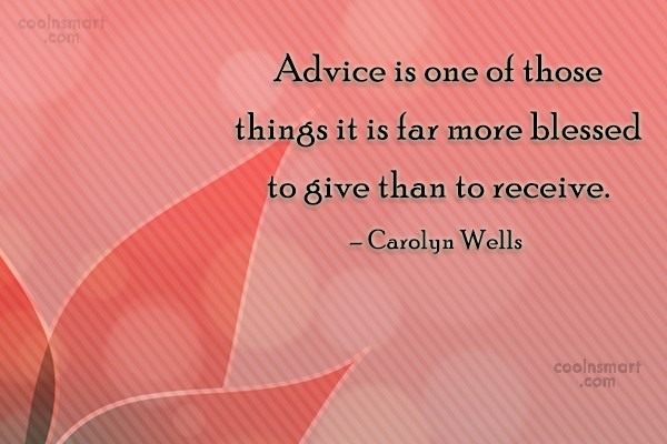 Quote: Advice is one of those things it...