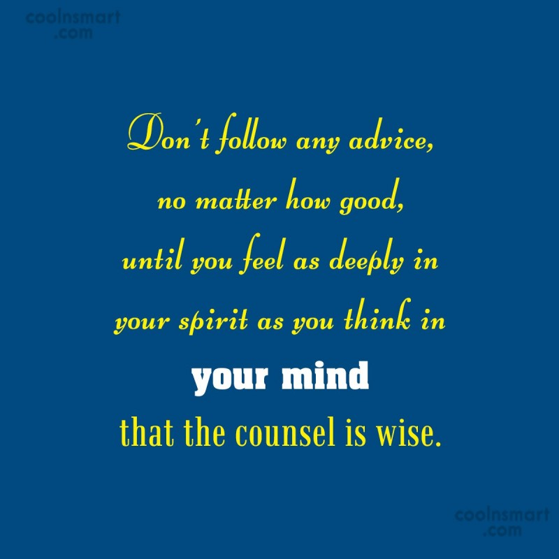 Advice Quote: Don't follow any advice, no matter how...