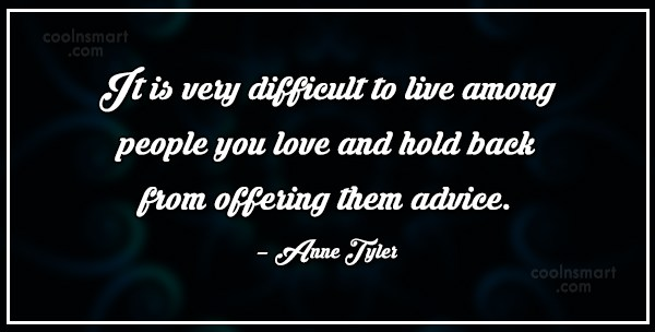 Advice Quote: It is very difficult to live among...
