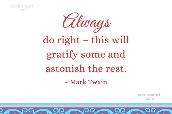 Advice Quote: Always do right – this will gratify...