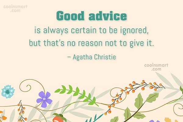 Advice Quote: Good advice is always certain to be...