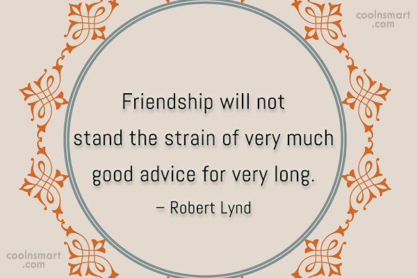 Advice Quote: Friendship will not stand the strain of...