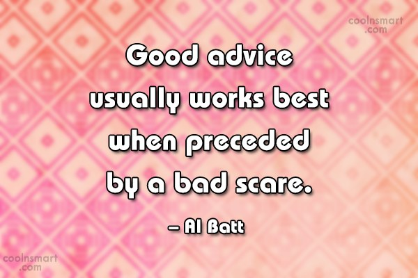 Advice Quote: Good advice usually works best when preceded...