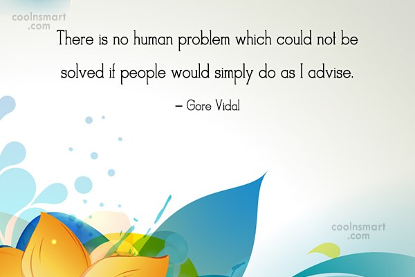 Advice Quote: There is no human problem which could...