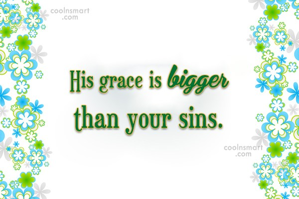 God Quote: His grace is bigger than your sins.