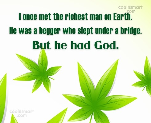 God Quote: I once met the richest man on...