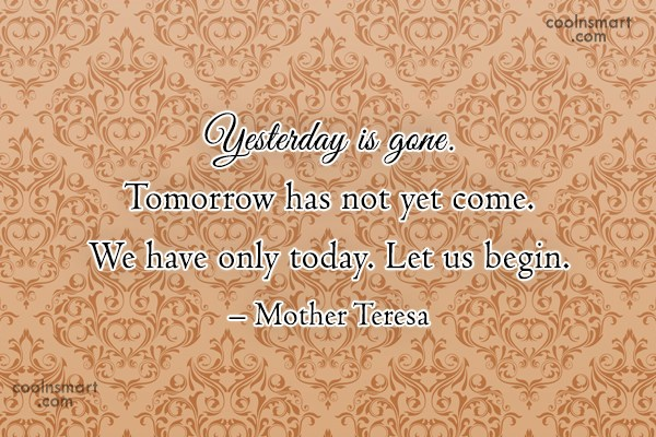 Future Quote: Yesterday is gone. Tomorrow has not yet...