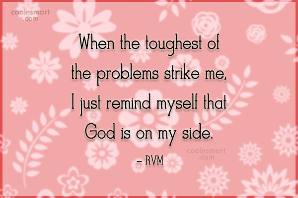 Inspirational Quote: When the toughest of the problems strike...