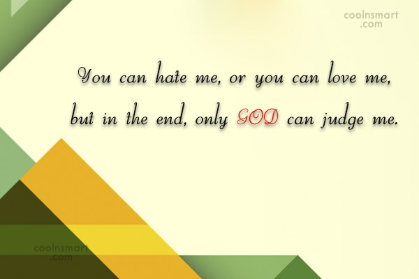 God Quote: You can hate me, or you can...
