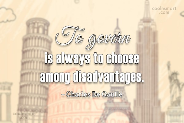 Quote: To govern is always to choose among...