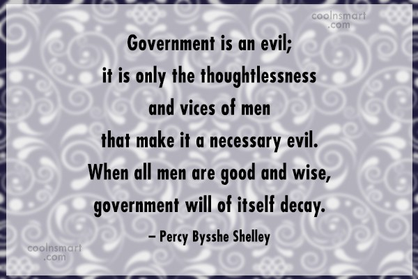 Quote: Government is an evil; it is only...