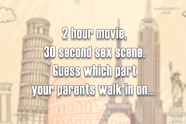 Movies Quote: 2 hour movie, 30 second sex scene....